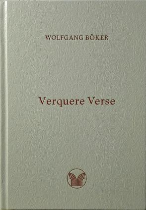 Verquere Verse von Böker,  Wolfgang