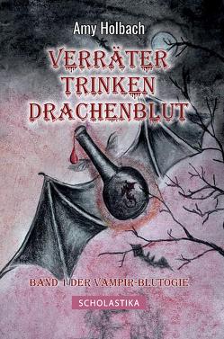 Verräter trinken Drachenblut von Forster,  Carina, Holbach,  Amy