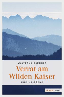 Verrat am Wilden Kaiser von Brunner,  Waltraud
