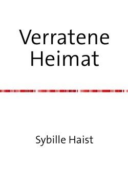 Verratene Heimat von Haist,  Sybille