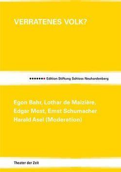Verratenes Volk? von Bahr,  Egon, Kauffmann,  Bernd, Maizière,  Lothar de, Most,  Edgar, Schumacher,  Ernst