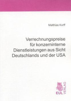 Verrechnungspreise für konzerninterne Dienstleistungen aus Sicht Deutschlands und der USA von Korff,  Matthias
