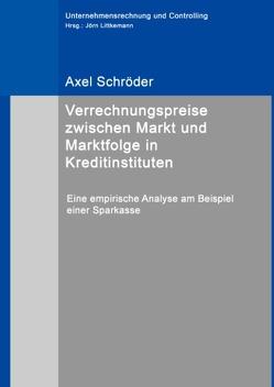 Verrechnungspreise zwischen Markt und Marktfolge in Kreditinstituten von Littkemann,  Jörn, Schroeder,  Axel