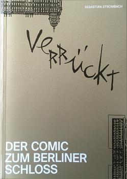 Verrückt. Der Comic zum Berliner Schloss von Strombach,  Sebastian