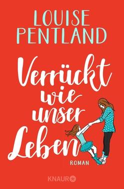 Verrückt wie unser Leben von Pentland,  Louise, Thiele,  Sabine