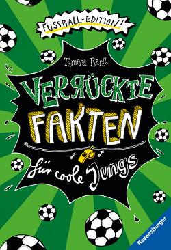 Verrückte Fakten für coole Jungs. Fußball-Edition von Bartl,  Tamara, Honnen,  Falko, Nöldner,  Pascal