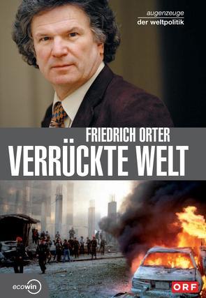 Verrückte Welt von Orter,  Friedrich