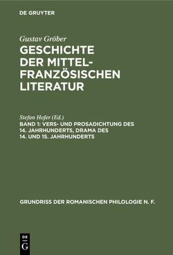 Gustav Gröber: Geschichte der mittelfranzösischen Literatur / Vers- und Prosadichtung des 14. Jahrhunderts, Drama des 14. und 15. Jahrhunderts von Hofer,  Stefan