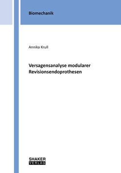Versagensanalyse modularer Revisionsendoprothesen von Krull,  Annika
