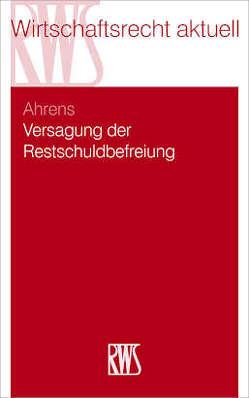 Versagung der Restschuldbefreiung von Ahrens,  Martin