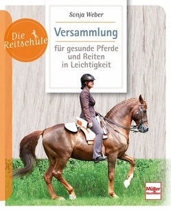 Versammlung für gesunde Pferde und Reiten in Leichtigkeit von Weber,  Sonja