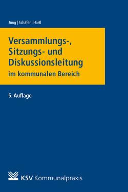 Versammlungs-, Sitzungs- und Diskussionsleitung im kommunalen Bereich von Hartl,  Thomas, Jung,  Hans, Schaefer,  Roland