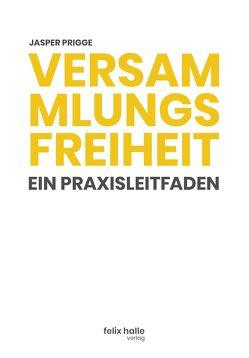 Versammlungsfreiheit: Ein Praxisleitfaden von Prigge,  Jasper