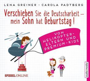 Verschieben Sie die Deutscharbeit, mein Sohn hat Geburtstag! von Bendel,  Jochen, Greiner,  Lena, Padtberg-Kruse,  Carola