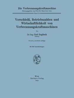Verschleiß, Betriebszahlen und Wirtschaftlichkeit von Verbrennungskraftmaschinen von Englisch,  Carl
