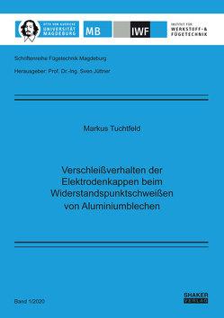 Verschleißverhalten der Elektrodenkappen beim Widerstandspunktschweißen von Aluminiumblechen von Tuchtfeld,  Markus