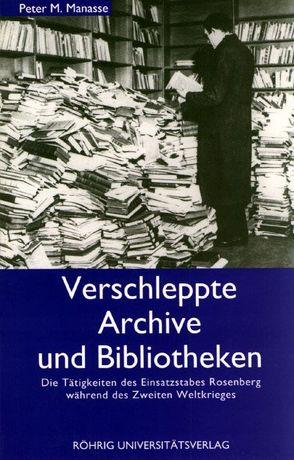 Verschleppte Archive und Bibliotheken von Manasse,  Peter M, Pippig,  Georg A, Reinalter,  Helmut