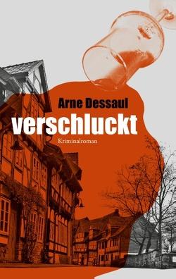 Verschluckt von Dessaul,  Arne