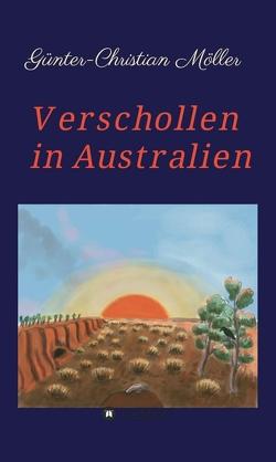 Verschollen in Australien von Möller,  Günter-Christian