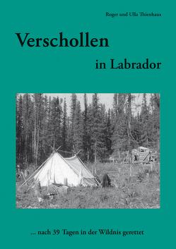 Verschollen in Labrador von Thienhaus,  Roger, Thienhaus,  Ulla