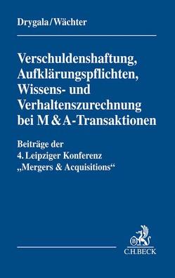 Verschuldenshaftung, Aufklärungspflichten, Wissens- und Verhaltenszurechnung bei M&A-Transaktionen von Drygala,  Tim, Wächter,  Gerhard H.