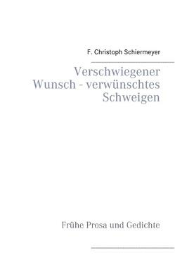 Verschwiegener Wunsch – verwünschtes Schweigen von Schiermeyer,  F. Christoph