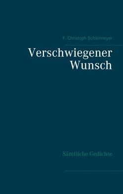 Verschwiegener Wunsch von Schiermeyer,  F. Christoph