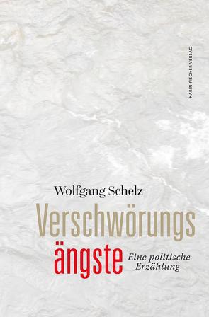 Verschwörungsängste von Schelz,  Wolfgang
