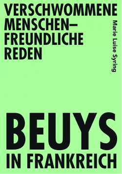 Verschwommene menschenfreundliche Reden – Beuys in Frankreich von Syring,  Marie Luise