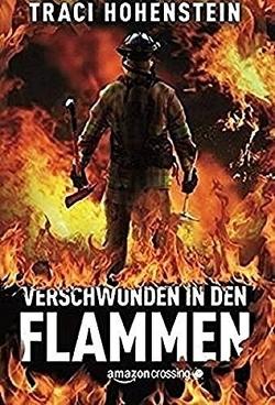 Verschwunden in den Flammen von Hohenstein,  Traci, Knobloch,  Julia A.