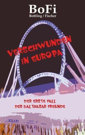 Verschwunden in Europa von Bottling,  Sven, Fischer,  Mike