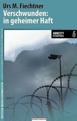 Verschwunden: in geheimer Haft von Fiechtner,  Urs M., Schweizer,  Marion