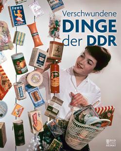 Verschwundene Dinge der DDR von Grosch,  Daniela