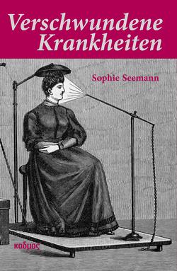 Verschwundene Krankheiten von Seemann,  Sophie