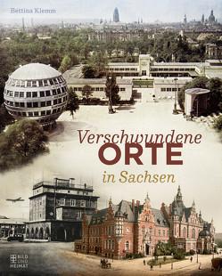 Verschwundene Orte in Sachsen von Klemm,  Bettina