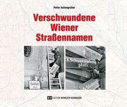 Verschwundene Wiener Straßennamen von Autengruber,  Peter