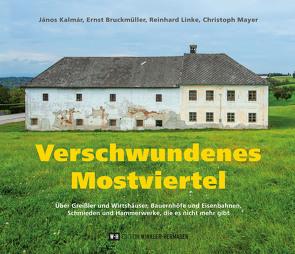 Verschwundenes Mostviertel von Bruckmüller,  Ernst, Kalmar,  Janos, Linke,  Reinhard, Mayer,  Christoph
