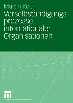Verselbständigungsprozesse internationaler Organisationen von Koch,  Martin
