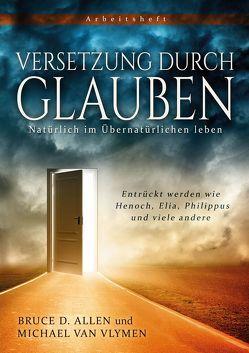 Versetzung durch Glauben von Allen,  Bruce D., Van Vlymen,  Michael