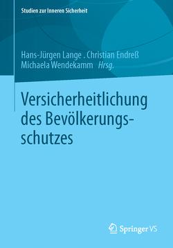 Versicherheitlichung des Bevölkerungsschutzes von Endreß,  Christian, Lange,  Hans-Jürgen, Wendekamm,  Michaela