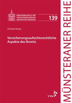 Versicherungsaufsichtsrechtliche Aspekte des Brexits von Dörner,  Heinrich, Ehlers,  Dirk, Pohlmann,  Petra, Rüsing,  Christian, Schulze Schwienhorst,  Martin, Steinmeyer,  Heinz-Dietrich