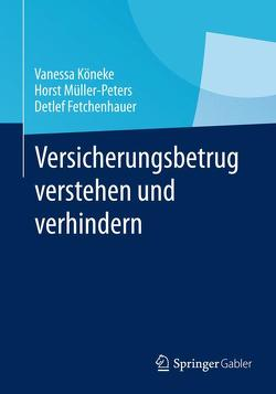 Versicherungsbetrug verstehen und verhindern von Fetchenhauer,  Detlef, Köneke,  Vanessa, Müller-Peters,  Horst