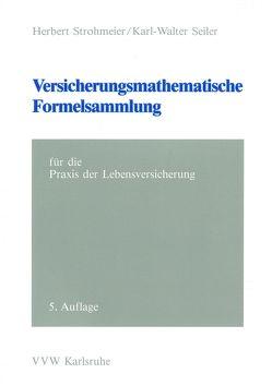 Versicherungsmathematische Formelsammlung – für die Praxis der Lebensversicherung von Seiler,  Karl W, Strohmeier,  Herbert