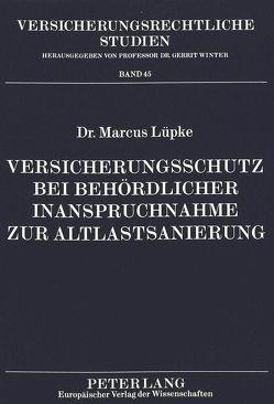 Versicherungsschutz bei behördlicher Inanspruchnahme zur Altlastsanierung von Lüpke,  Marcus