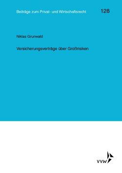 Versicherungsverträge über Großrisiken von Grunwald,  Niklas