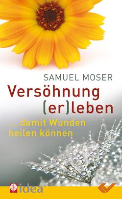 Versöhnung (er)leben von Moser,  Samuel