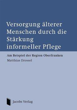 Versorgung älterer Menschen durch die Stärkung informeller Pflege von Matthias,  Drossel