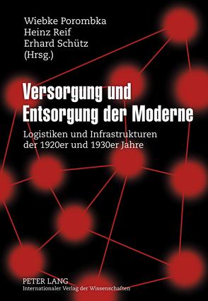 Versorgung und Entsorgung der Moderne von Porombka,  Wiebke, Reif,  Heinz, Schütz,  Erhard