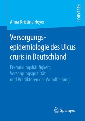 Versorgungsepidemiologie des Ulcus cruris in Deutschland von Heyer,  Anna Kristina