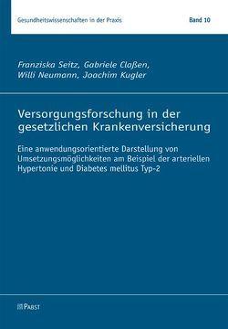 Versorgungsforschung in der gesetzlichen Krankenversicherung von Claßen,  Gabriele, Kügler,  Joachim, Neumann,  Willi, Seitz,  Franziska
